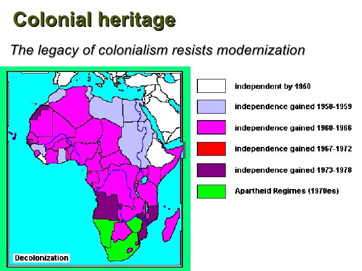 the legacy of colonialism in the continent of africa Module seven (b), activity three the practice and legacy of colonialism to remember that the colonial impact on africa was not uniform across the continent.