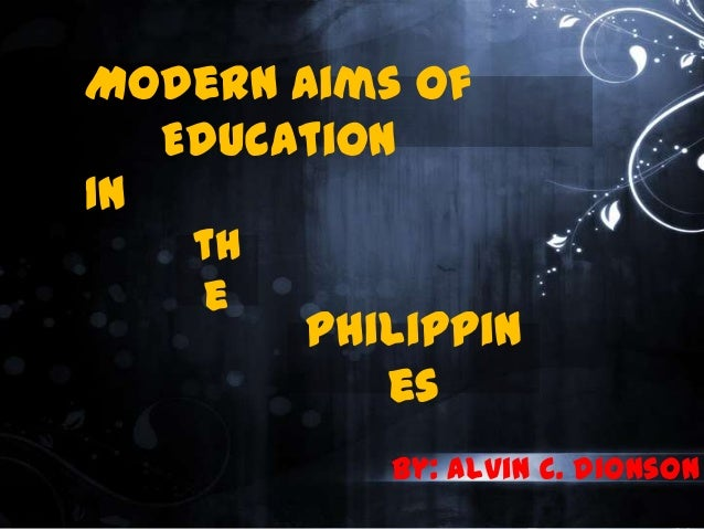Modern aims of education in the philippines