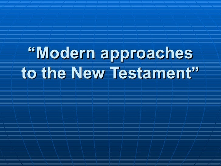 """"""" Modern approaches to the New Testament"""""""