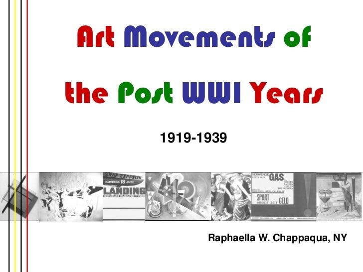 Art Movements ofthe Post WWI Years      1919-1939            Raphaella W. Chappaqua, NY