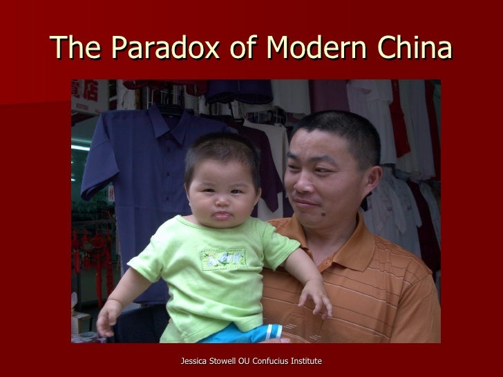The Paradox of Modern China             Jessica Stowell OU Confucius Institute