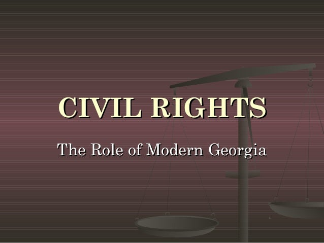 CIVIL RIGHTSThe Role of Modern Georgia