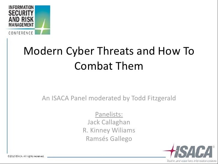 Modern	   Cyber	   Threats	   and	   How	   To	               Combat	   Them       An	   ISACA	   Panel	   moderated	   by...