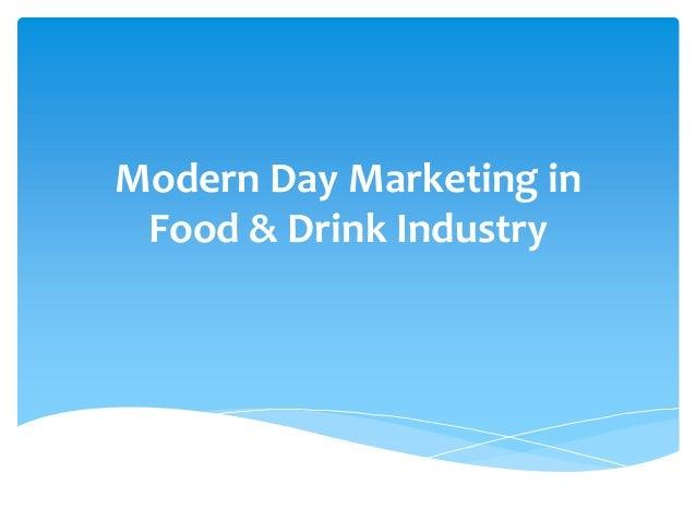 Modern Day Marketing inFood & Drink Industry