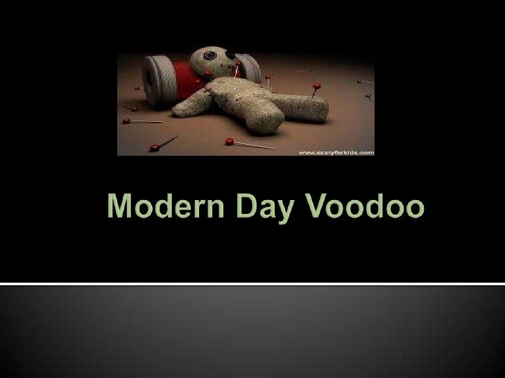 Modern Day Voodoo Presentation