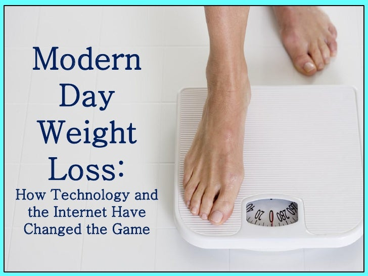 Modern    Day  Weight   Loss:How Technology and the Internet Have Changed the Game