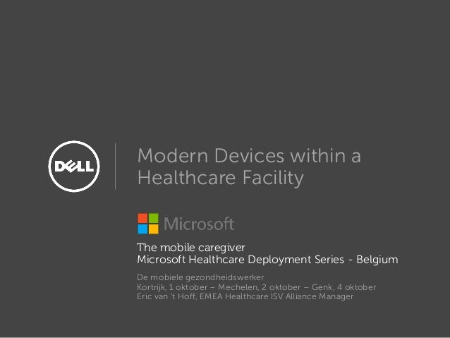 Modern Devices within a Healthcare Facility The mobile caregiver Microsoft Healthcare Deployment Series - Belgium De mobie...