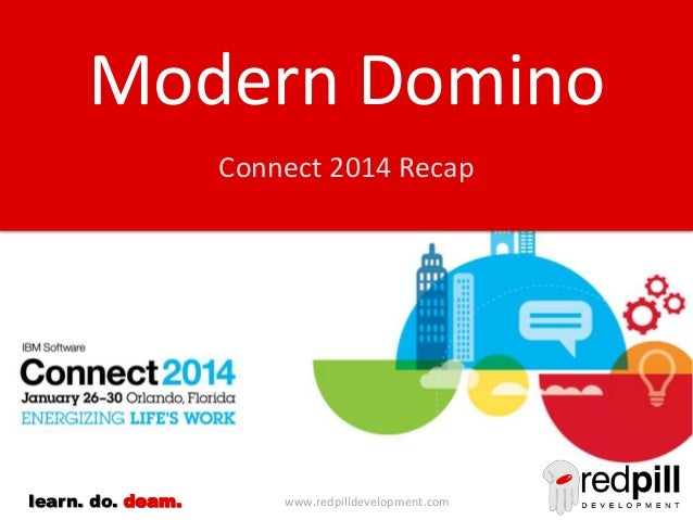 Modern Domino Connect 2014 Recap  learn. do. deam.  www.redpilldevelopment.com