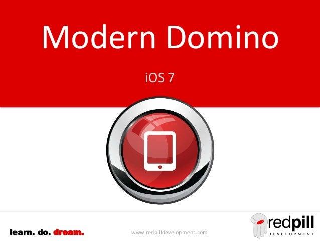 www.redpilldevelopment.comlearn. do. dream. Modern Domino iOS 7