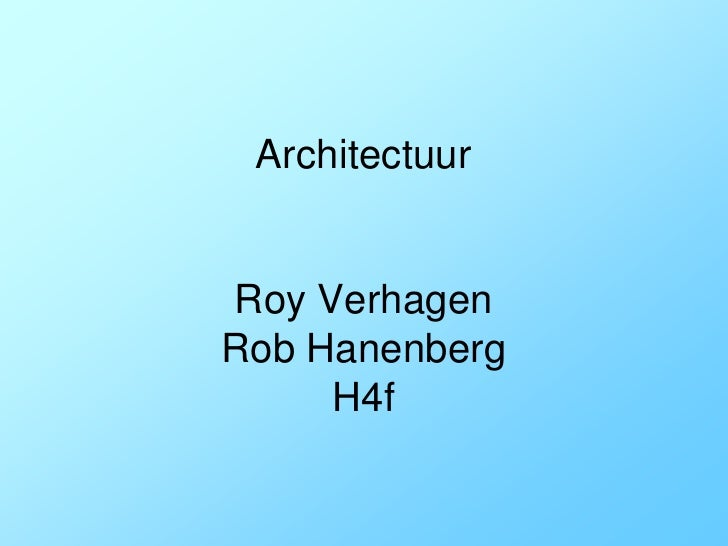 Architectuur   Roy Verhagen Rob Hanenberg      H4f