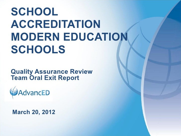 SCHOOLACCREDITATIONMODERN EDUCATIONSCHOOLSQuality Assurance ReviewTeam Oral Exit ReportMarch 20, 2012