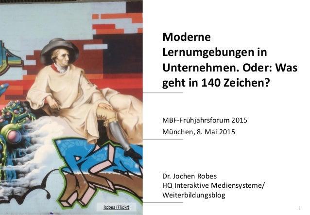 1 www.hq.de Dr. Jochen Robes HQ Interaktive Mediensysteme/ Weiterbildungsblog Moderne Lernumgebungen in Unternehmen. Oder:...