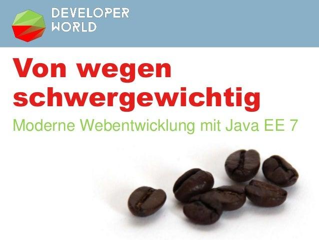 Von wegen schwergewichtig Moderne Webentwicklung mit Java EE 7