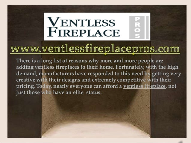 There is a long list of reasons why more and more people areadding ventless fireplaces to their home. Fortunately, with th...