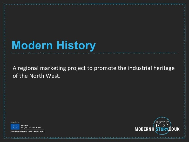 Modern History A regional marketing project to promote the industrial heritage of the North West.