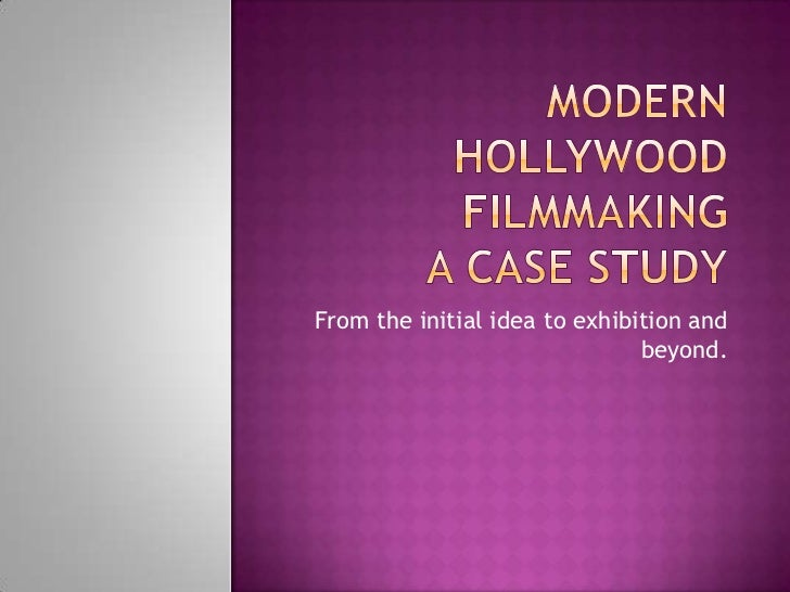 Modern hollywood Filmmaking a Case Study<br />From the initial idea to exhibition and beyond.<br />