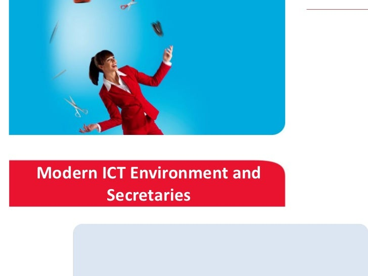 Modern ICT Environment and        Secretaries