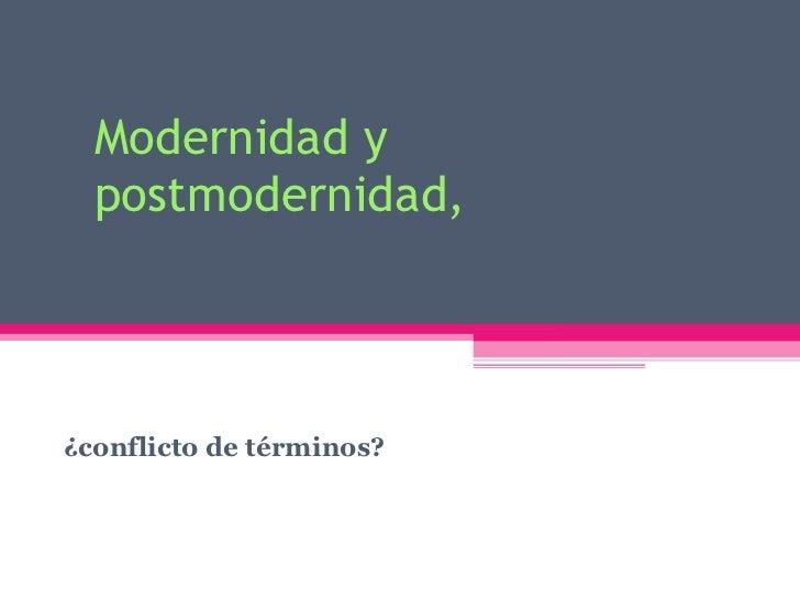 Modernidad y postmodernidad,  ¿conflicto de términos?