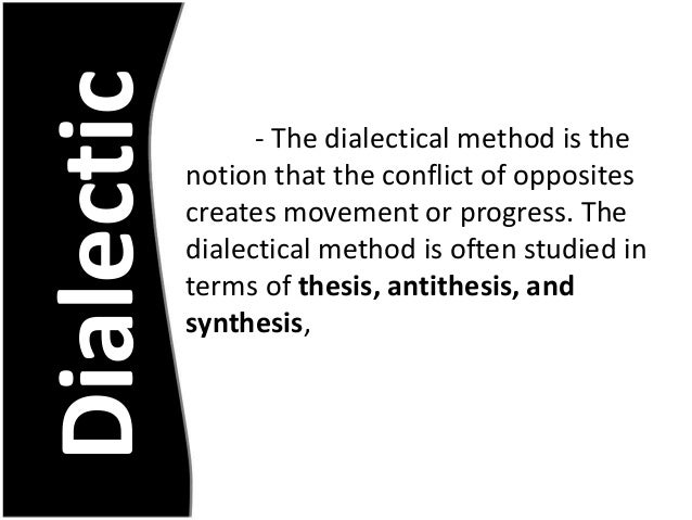 hegelian thesis antithesis Hegel explained a process where truth is instead arrived through the friction and conflict between one force (the thesis) and its opposite (the antithesis) the final result from that clash, the synthesis, is the best conclusion.