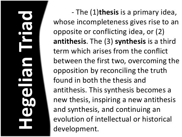 hegel thesis synthesis Hegel's dialectic and reflective practice – a short essay  be dissolved into one  another but only overcome by the creation of a synthesis that is not reducible.