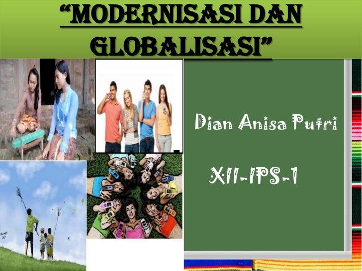 """Modernisasi dan  Globalisasi""        Dian Anisa Putri         XII-IPS-1"