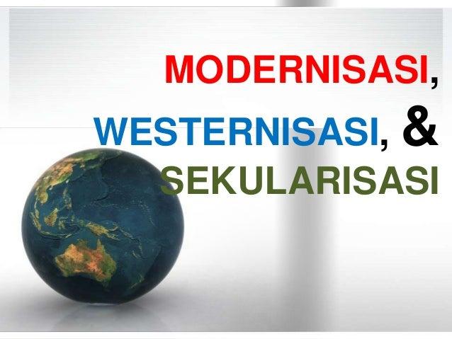 MODERNISASI,WESTERNISASI, &  SEKULARISASI
