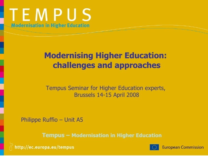 Tempus –  Modernisation in Higher Education Philippe Ruffio – Unit A5 Modernising Higher Education:  challenges and approa...