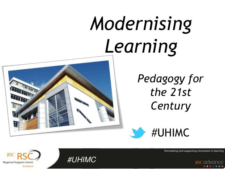Modernising     Learning         Pedagogy for           the 21st           Century           #UHIMC#UHIMC