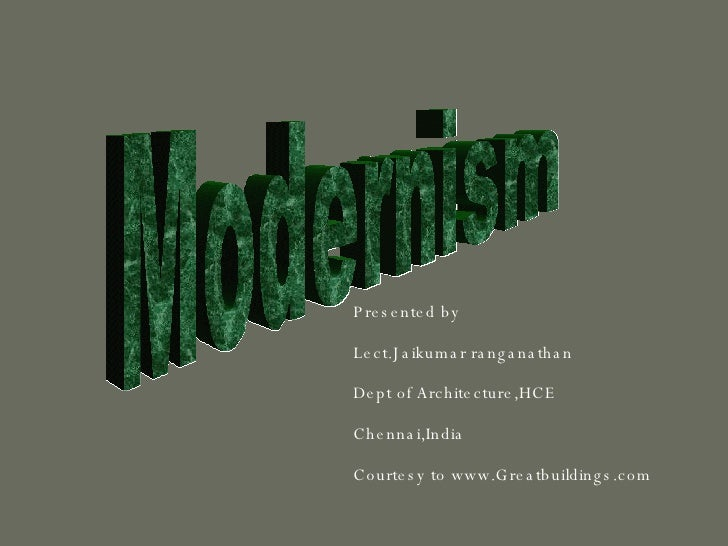 Modernism Presented by Lect.Jaikumar ranganathan Dept of Architecture,HCE Chennai,India Courtesy to www.Greatbuildings.com