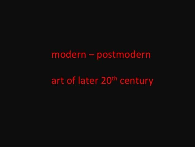 modern – postmodern art of later 20th century