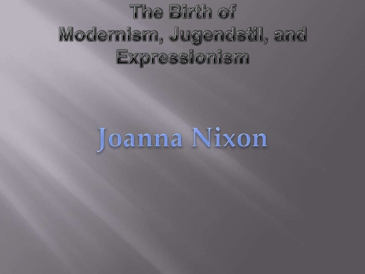 The Birth of Modernism, Jugendstil, and Expressionism<br />Joanna Nixon<br />