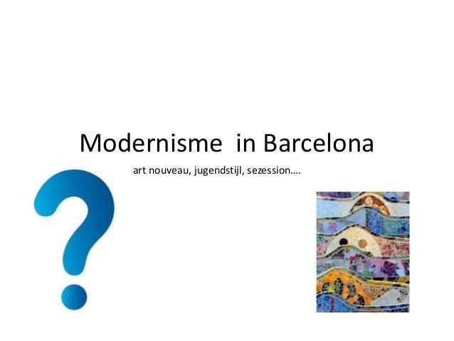 Modernisme in Barcelona art nouveau, jugendstijl, sezession….
