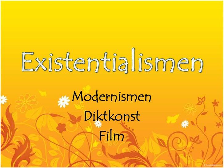 Existentialismen<br />Modernismen<br />Diktkonst<br />Film<br />