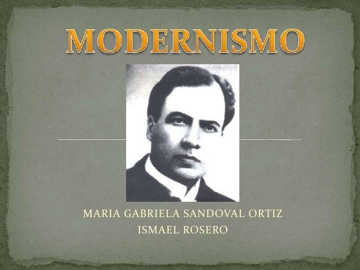MODERNISMO<br />MARIA GABRIELA SANDOVAL ORTIZ<br />ISMAEL ROSERO <br />