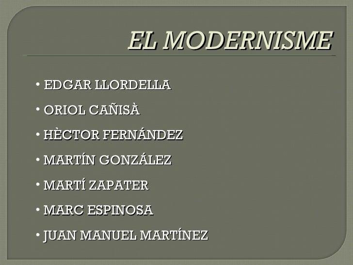 EL MODERNISME <ul><li>EDGAR LLORDELLA  </li></ul><ul><li>ORIOL CAÑISÀ  </li></ul><ul><li>HÈCTOR FERNÁNDEZ </li></ul><ul><l...