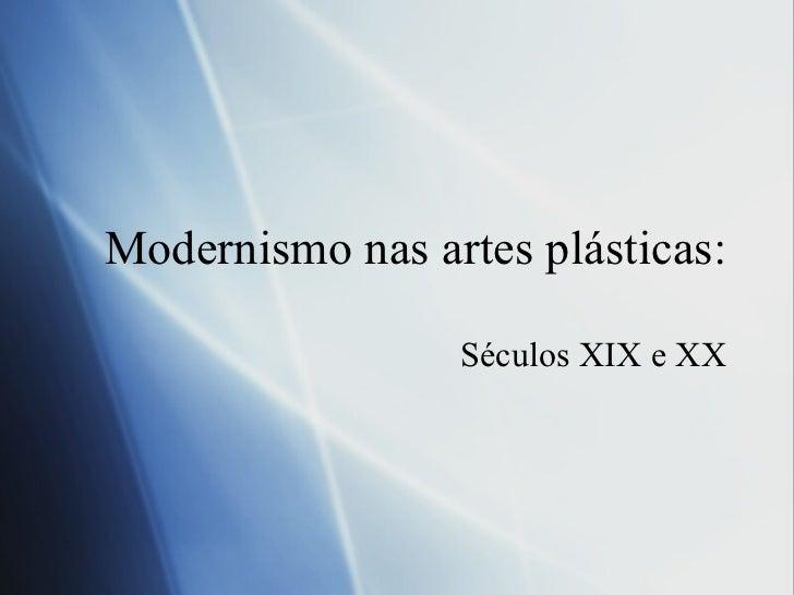 Modernismo nas artes pl ásticas: S éculos XIX e XX