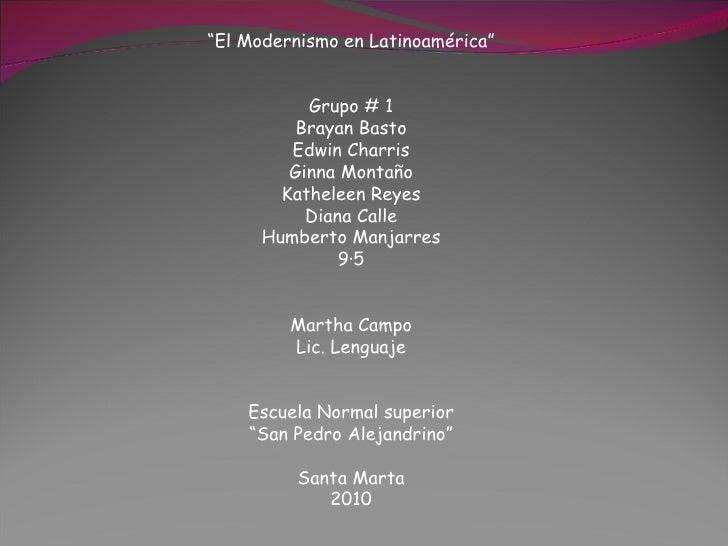 """""""El Modernismo en Latinoamérica""""           Grupo # 1         Brayan Basto         Edwin Charris         Ginna Montaño     ..."""