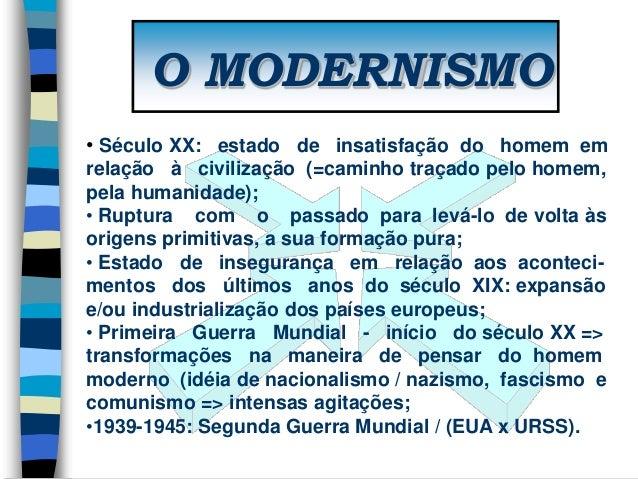 O MODERNISMO • Século XX: estado de insatisfação do homem em relação à civilização (=caminho traçado pelo homem, pela huma...