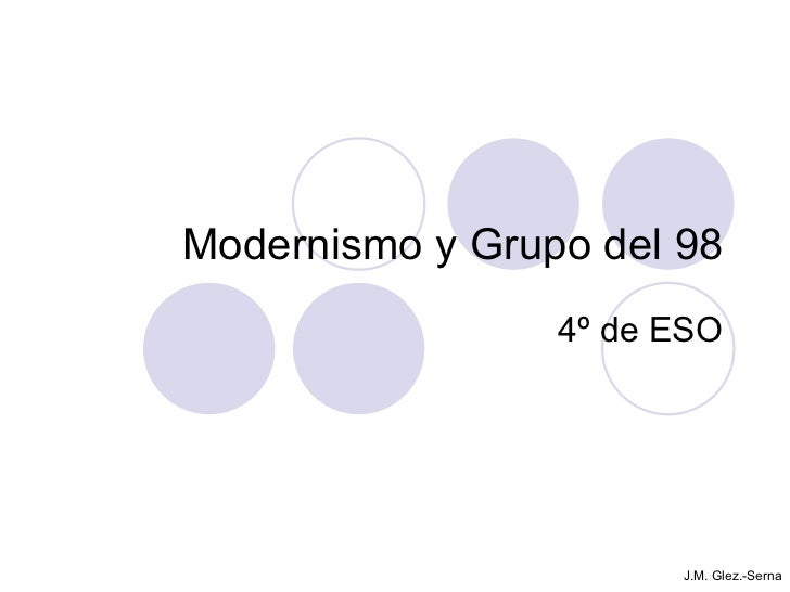 Modernismo y Grupo del 98 4º de ESO J.M. Glez.-Serna