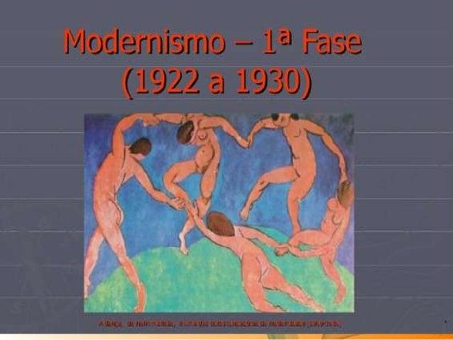 • Realizada a Semana de Arte Moderna e ainda sob os ecos das vaias e gritarias, tem início uma primeira fase modernista, q...