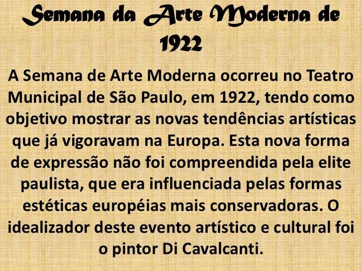 Semana da Arte Moderna de             1922A Semana de Arte Moderna ocorreu no TeatroMunicipal de São Paulo, em 1922, tendo...
