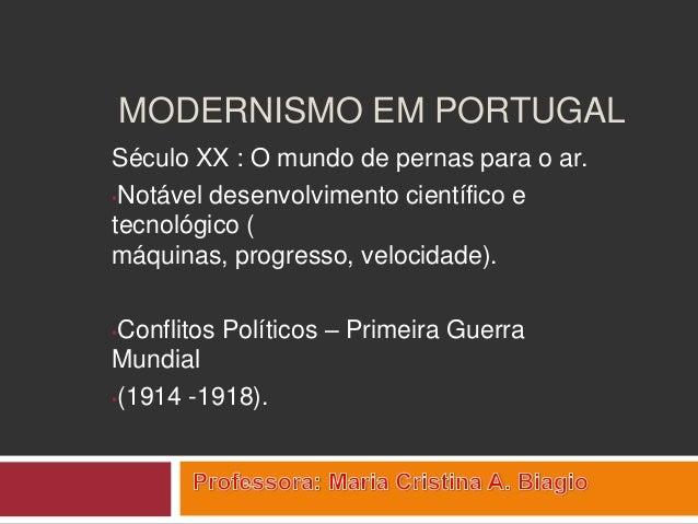 MODERNISMO EM PORTUGAL Século XX : O mundo de pernas para o ar. •Notável desenvolvimento científico e tecnológico ( máquin...