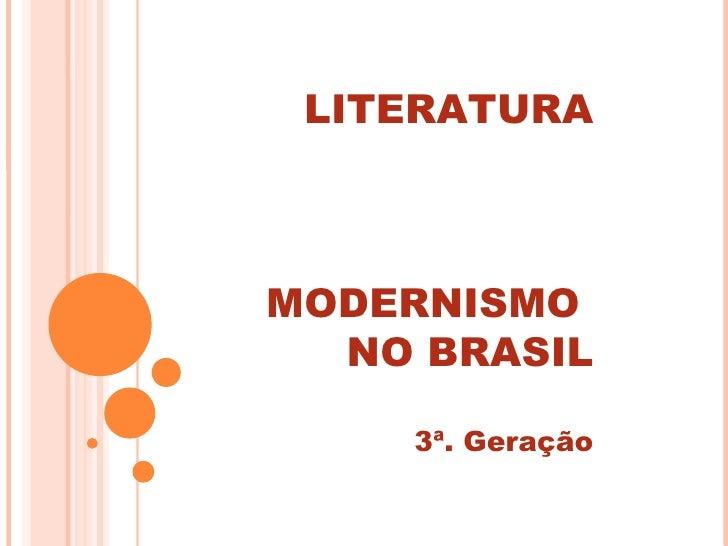 LITERATURAMODERNISMO  NO BRASIL    3ª. Geração