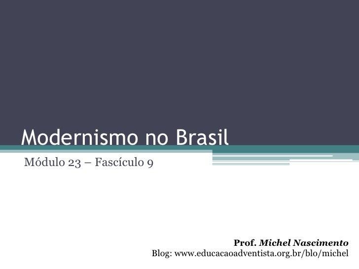Modernismo no BrasilMódulo 23 – Fascículo 9                                        Prof. Michel Nascimento                ...
