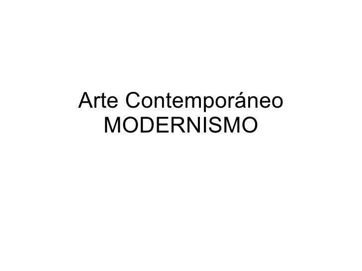 Arte Contempor áneo MODERNISMO