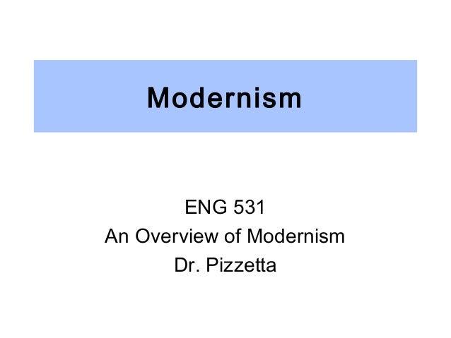 Modernism ENG 531 An Overview of Modernism Dr. Pizzetta