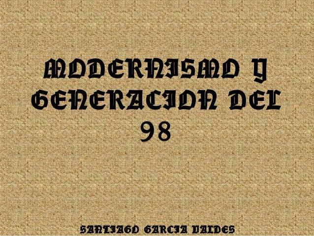 MODERNISMO Y GENERACION DEL 98 SANTIAGO GARCIA VALDES