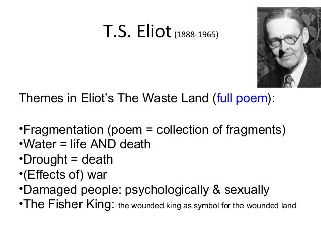 the theme behind ts eliot poem the waste land There are many themes in ts eliot's the wasteland, but the primary focus of the poem is arguably the fragmented and damaged nature of the human psyche and society in the aftermath of world war i.