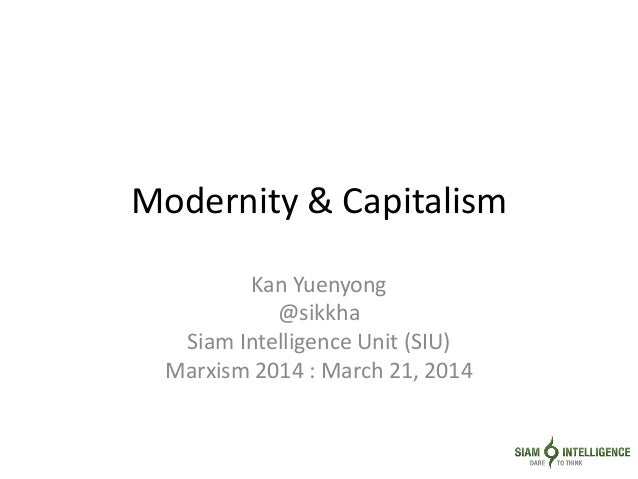 Modernity & Capitalism Kan Yuenyong @sikkha Siam Intelligence Unit (SIU) Marxism 2014 : March 21, 2014