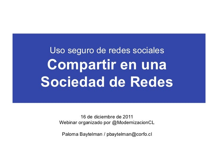 Uso seguro de redes sociales Compartir en unaSociedad de Redes            16 de diciembre de 2011   Webinar organizado por...